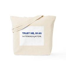 Trust Me I'm an Interrogator Tote Bag