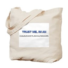 Trust Me I'm an Insurance Placing Broker Tote Bag