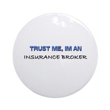 Trust Me I'm an Insurance Broker Ornament (Round)