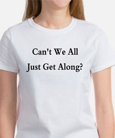 CAN'T WE ALL JUST GET ALONG Tee