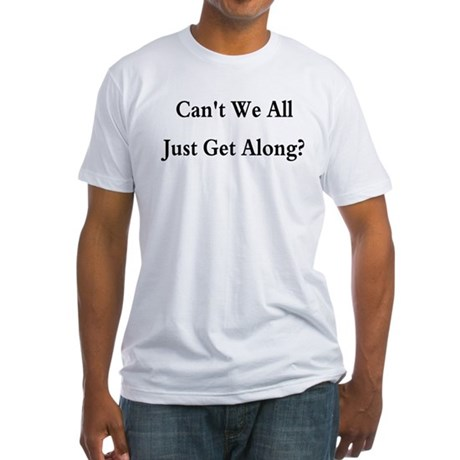 CAN'T WE ALL JUST GET ALONG Fitted T-Shirt
