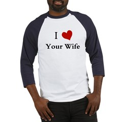 I LOVE YOUR WIFE Baseball Jersey