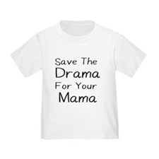 SAVE THE DRAMA FOR YOUR MAMA T