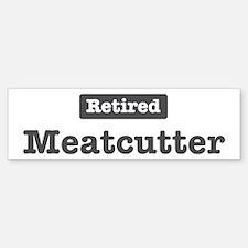 Retired Meatcutter Bumper Bumper Bumper Sticker