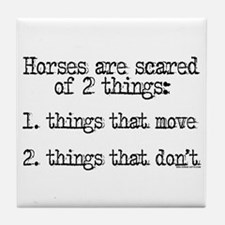 Horses are scared of 2 things Tile Coaster