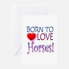 Born To Love Horses! Greeting Card