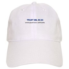 Trust Me I'm an Immigration Officer Baseball Cap