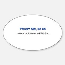 Trust Me I'm an Immigration Officer Oval Decal