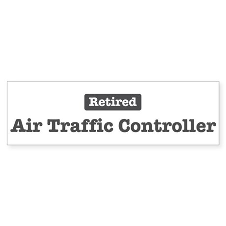 Retired Air Traffic Controlle Bumper Sticker