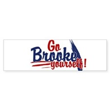Go brooke yourself - Bumper Bumper Sticker