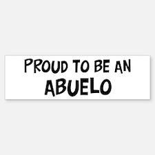 Proud to be Abuelo Bumper Bumper Bumper Sticker