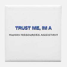 Trust Me I'm a Human Resources Assistant Tile Coas