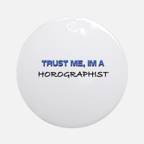 Trust Me I'm a Horographist Ornament (Round)