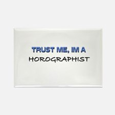 Trust Me I'm a Horographist Rectangle Magnet