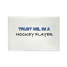 Trust Me I'm a Hockey Player Rectangle Magnet
