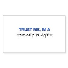 Trust Me I'm a Hockey Player Rectangle Stickers