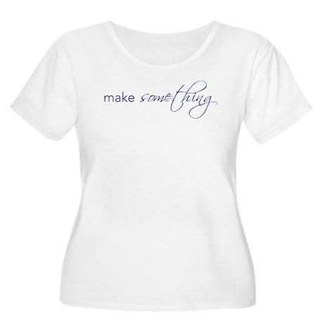make something - Ladies Plus Size T-Shirt