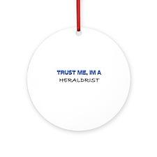 Trust Me I'm a Heraldrist Ornament (Round)
