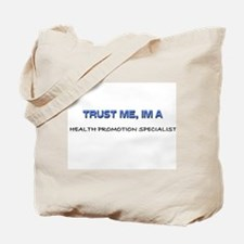 Trust Me I'm a Health Promotion Specialist Tote Ba