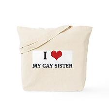 I Love My Gay Sister Tote Bag