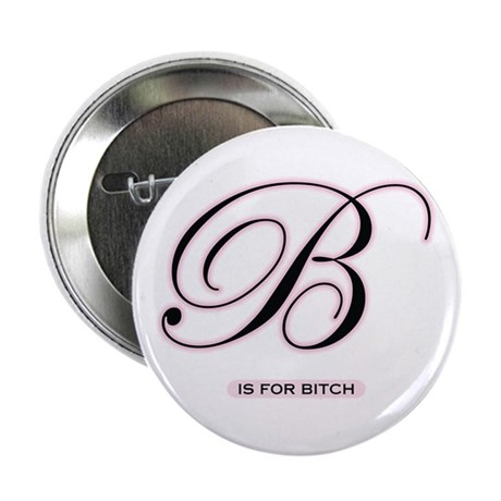 "B is for Bitch - 2.25"" Button"