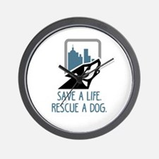 save a life, rescue a dog Wall Clock