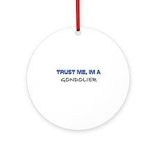 Trust Me I'm a Gondolier Ornament (Round)