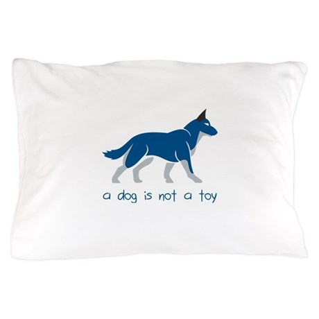 a dog is not a toy Pillow Case