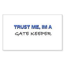 Trust Me I'm a Gate Keeper Rectangle Decal