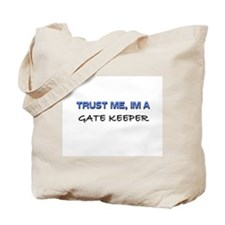 Trust Me I'm a Gate Keeper Tote Bag