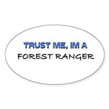 Trust Me I'm a Forest Ranger Oval Decal