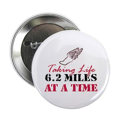 """Taking Life 6.2 miles 2.25"""" Button"""