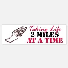 Taking Life 2 miles Bumper Bumper Sticker