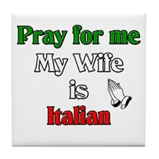 Pray for me my wife is Italia Tile Coaster