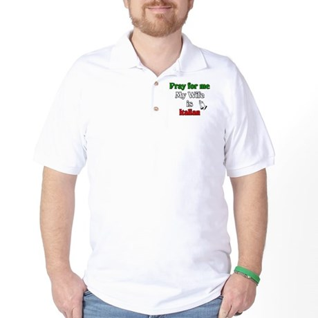 Pray for me my wife is Italia Golf Shirt