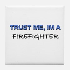 Trust Me I'm a Firefighter Tile Coaster