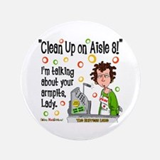 """Clean Up on Aisle 8! 3.5"""" Button"""
