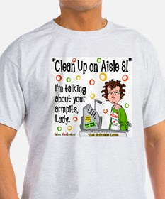 Clean Up on Aisle 8! T-Shirt