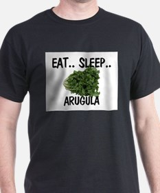Eat ... Sleep ... ARUGULA T-Shirt