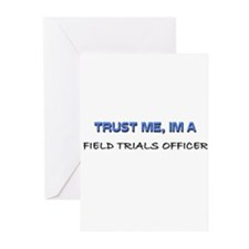 Trust Me I'm a Field Trials Officer Greeting Cards