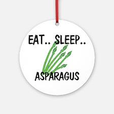 Eat ... Sleep ... ASPARAGUS Ornament (Round)