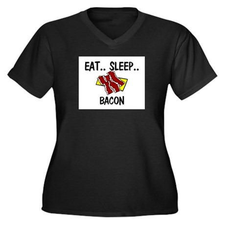 Eat ... Sleep ... BACON Women's Plus Size V-Neck D