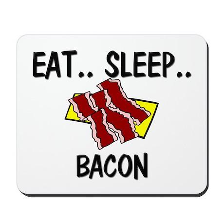 Eat ... Sleep ... BACON Mousepad