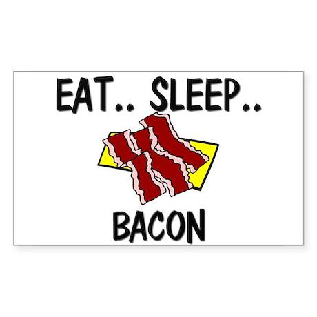 Eat ... Sleep ... BACON Rectangle Sticker
