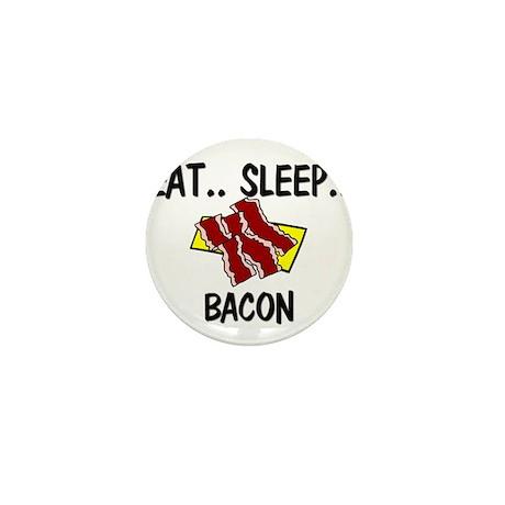 Eat ... Sleep ... BACON Mini Button
