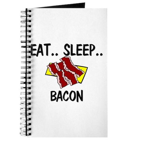 Eat ... Sleep ... BACON Journal