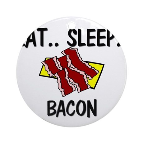 Eat ... Sleep ... BACON Ornament (Round)
