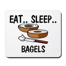 Eat ... Sleep ... BAGELS Mousepad