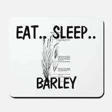 Eat ... Sleep ... BARLEY Mousepad