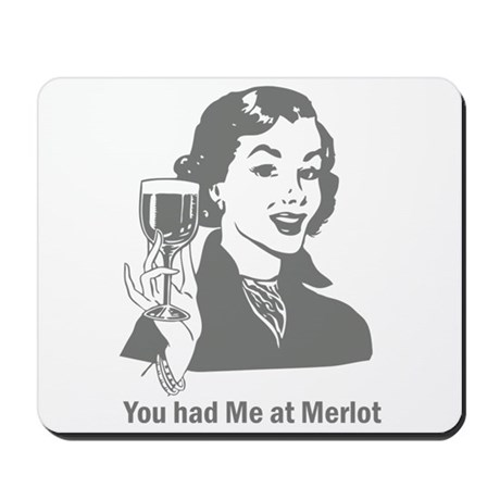 You Had Me At Merlot Mousepad
